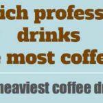 Los 15 tipos de profesiones que toman mas cafe
