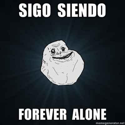 sigo siendo forever alone