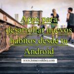 Aplicaciones Android para crear nuevos hábitos en el 2017