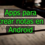 3 Mejores aplicaciones para hacer notas en Android