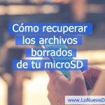 Cómo recuperar los archivos borrados de tu microSD