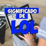 ¿Que significa lol? Por si lo has visto en facebook, messenger y no sabes