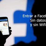 ¿Cómo entrar a Facebook sin datos y sin Wifi?