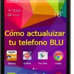 Cómo actualizar tu Smartphone Blu: 2 formas efectivas