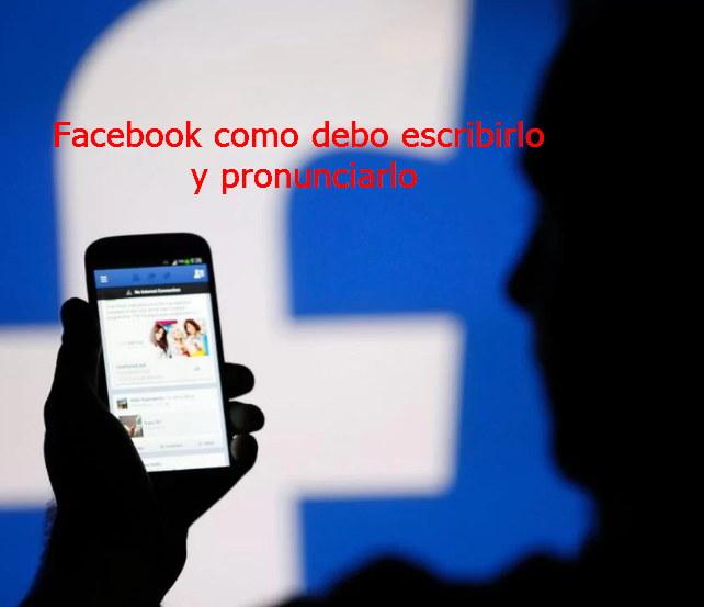 facebook como debo escribirlo y pronunciarlo