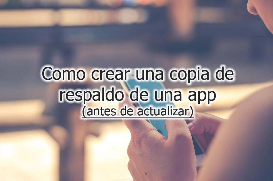 Crea una copia de respaldo de la app antes de actualizarla