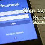 Cómo salir de facebook (desde mi celular): Aqui la forma como hacerlo