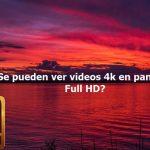 ¿Puedo ver videos en 4k si mi pantalla solo permite hasta Full HD?