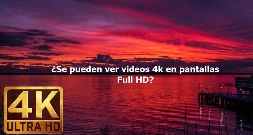 se pueden ver videos 4k en pantallas 1080p