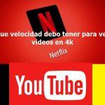 ¿Qué velocidad debo tener para ver videos en 4k en Netflix, Youtube?