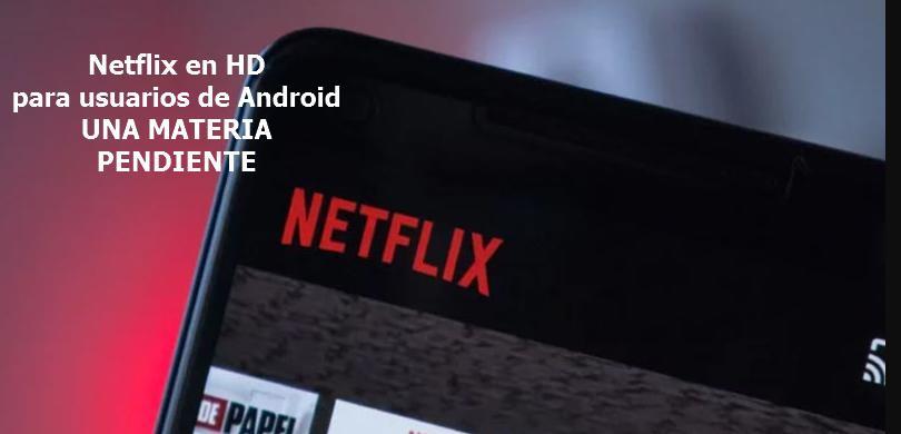 netflix hd android algo pendiente