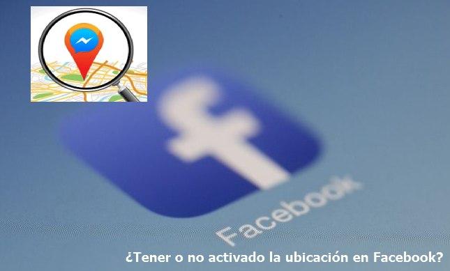 Tener o no activado la ubicación en Facebook